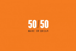50:50 Make or Break