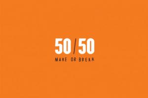 50:50 Make or Break